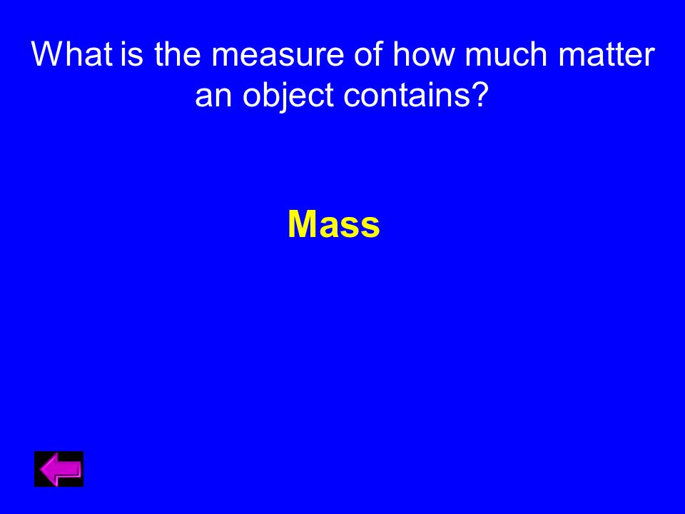 What is the measure of how much matter an object contains Mass