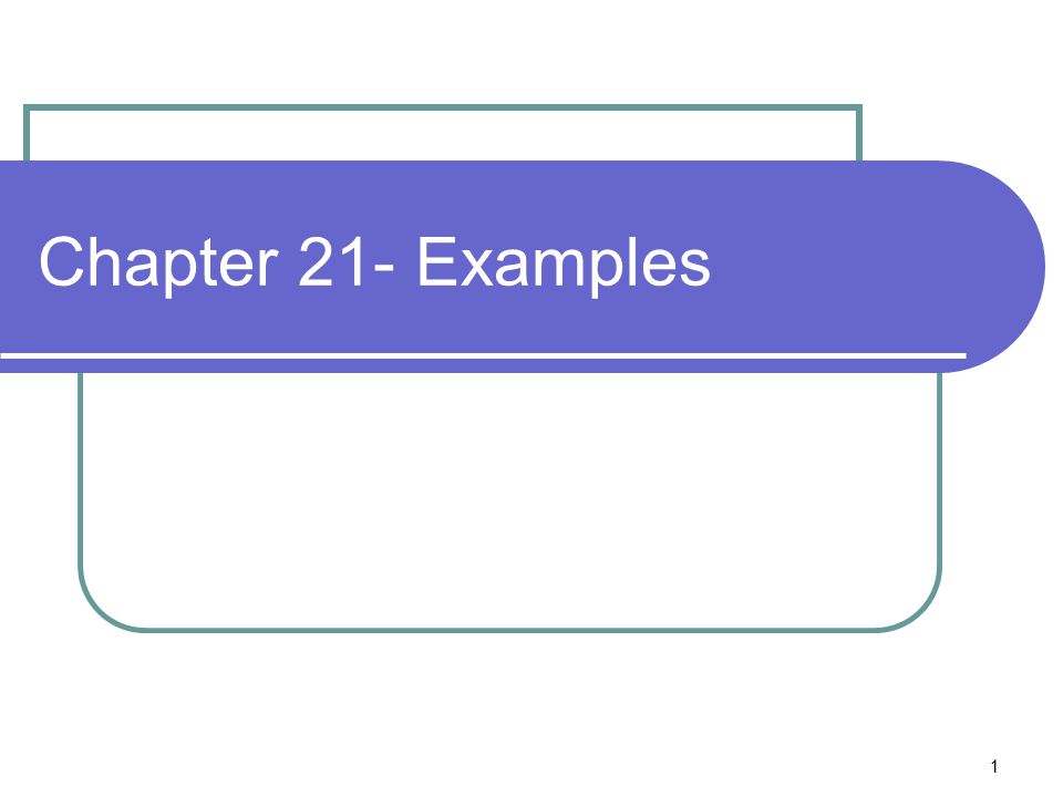 1 Chapter 21- Examples