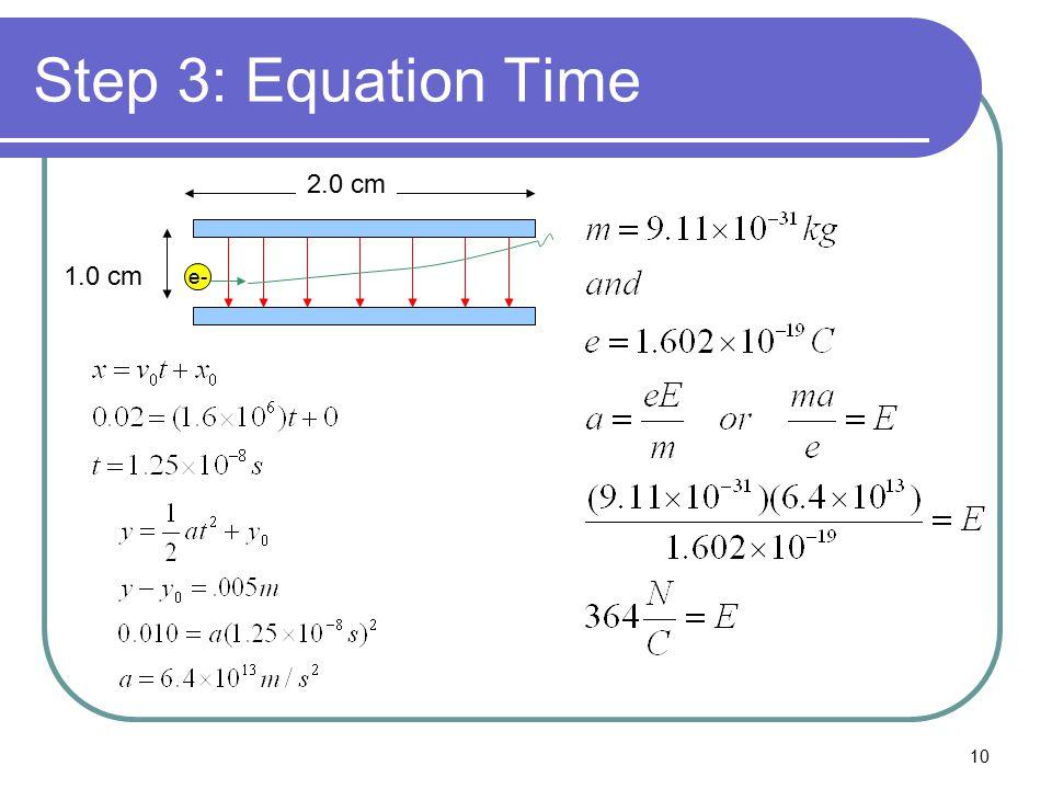 10 Step 3: Equation Time e- 2.0 cm 1.0 cm