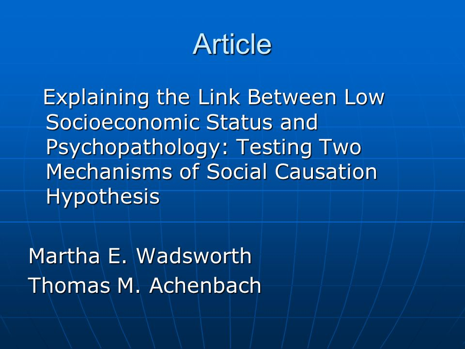 Article Explaining the Link Between Low Socioeconomic Status and Psychopathology: Testing Two Mechanisms of Social Causation Hypothesis Explaining the Link Between Low Socioeconomic Status and Psychopathology: Testing Two Mechanisms of Social Causation Hypothesis Martha E.