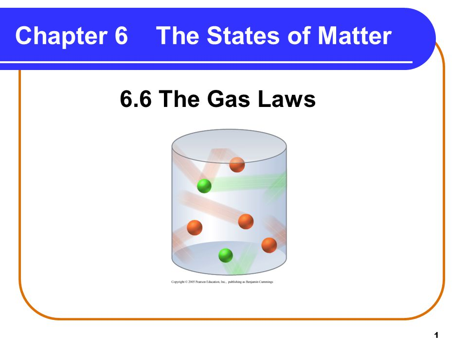 1 Chapter 6 The States of Matter 6.6 The Gas Laws