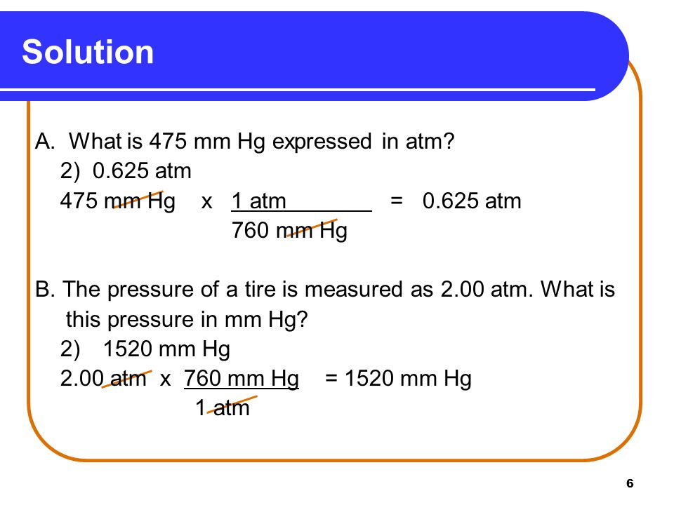 6 Solution A. What is 475 mm Hg expressed in atm.