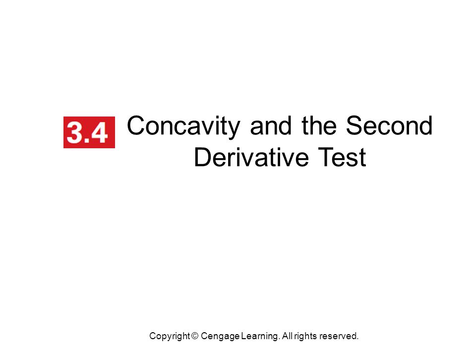 Concavity and the Second Derivative Test Copyright © Cengage Learning. All rights reserved.