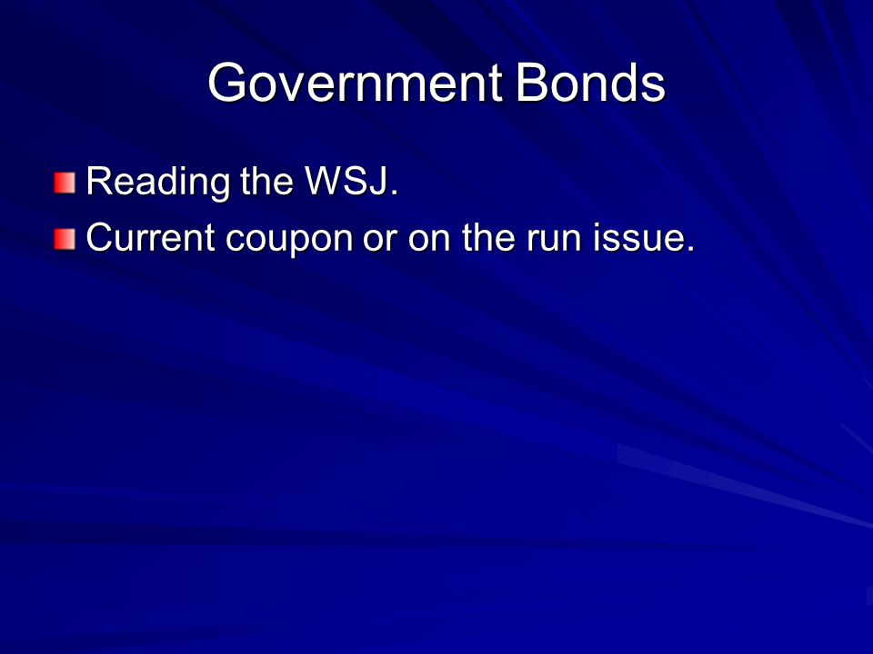 Government Bonds Reading the WSJ. Current coupon or on the run issue.