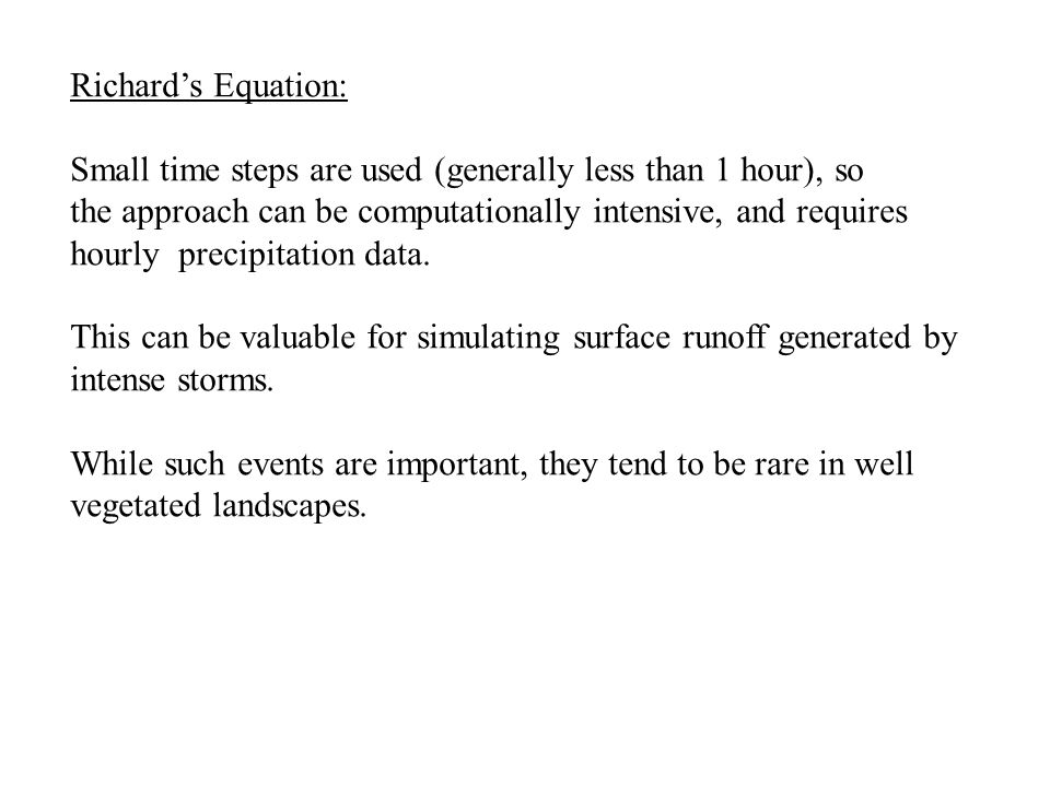 Richard's Equation: Small time steps are used (generally less than 1 hour), so the approach can be computationally intensive, and requires hourly precipitation data.