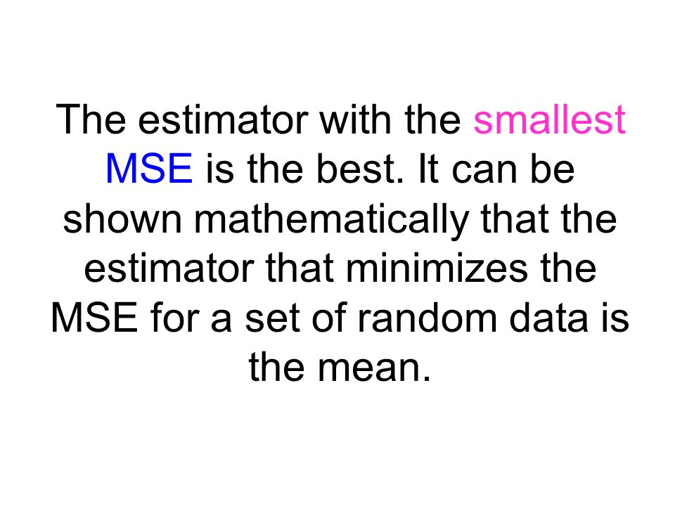The estimator with the smallest MSE is the best.
