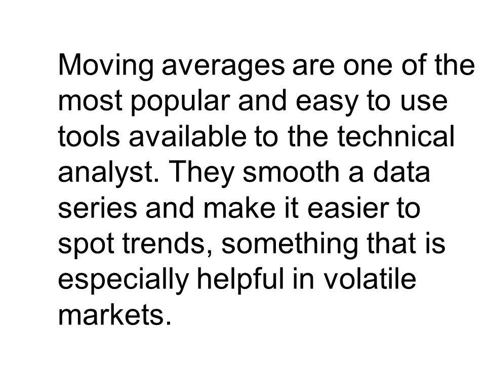 Moving averages are one of the most popular and easy to use tools available to the technical analyst.