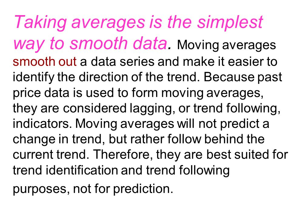 Taking averages is the simplest way to smooth data.