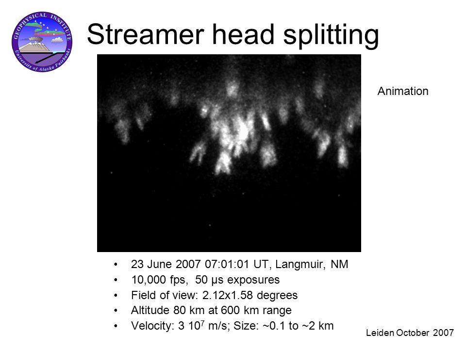 Leiden October 2007 Streamer head splitting 23 June 2007 07:01:01 UT, Langmuir, NM 10,000 fps, 50 μs exposures Field of view: 2.12x1.58 degrees Altitude 80 km at 600 km range Velocity: 3 10 7 m/s; Size: ~0.1 to ~2 km Animation
