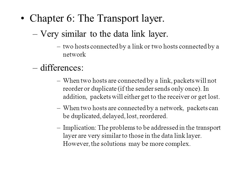 Chapter 6: The Transport layer. –Very similar to the data link layer.