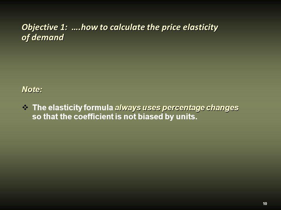 10 Note: always uses percentage changes  The elasticity formula always uses percentage changes so that the coefficient is not biased by units.