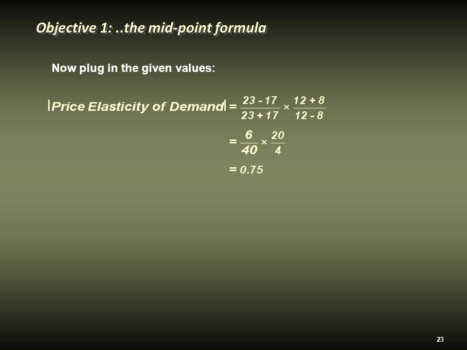 23 Now plug in the given values: Objective 1:..the mid-point formula