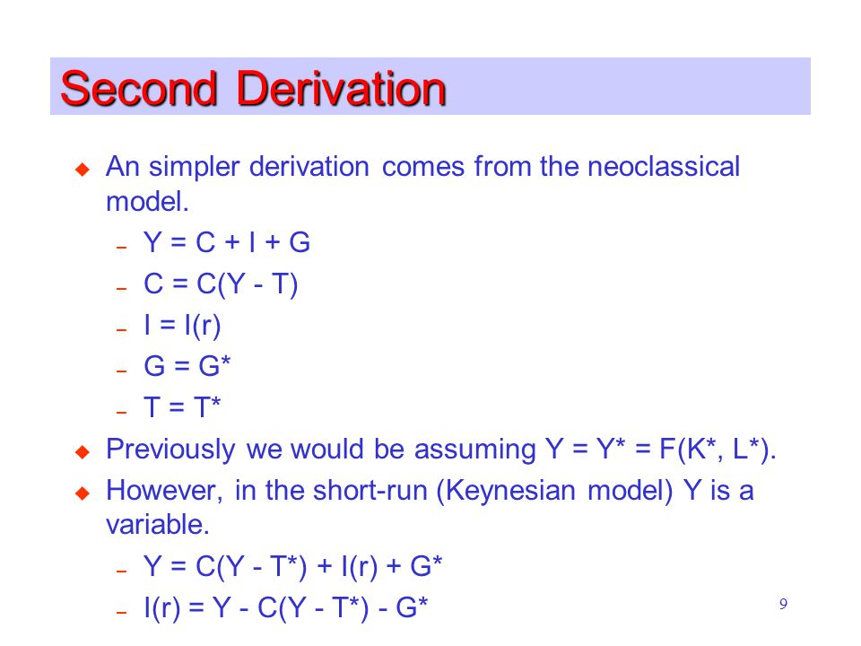 9 Second Derivation u An simpler derivation comes from the neoclassical model.