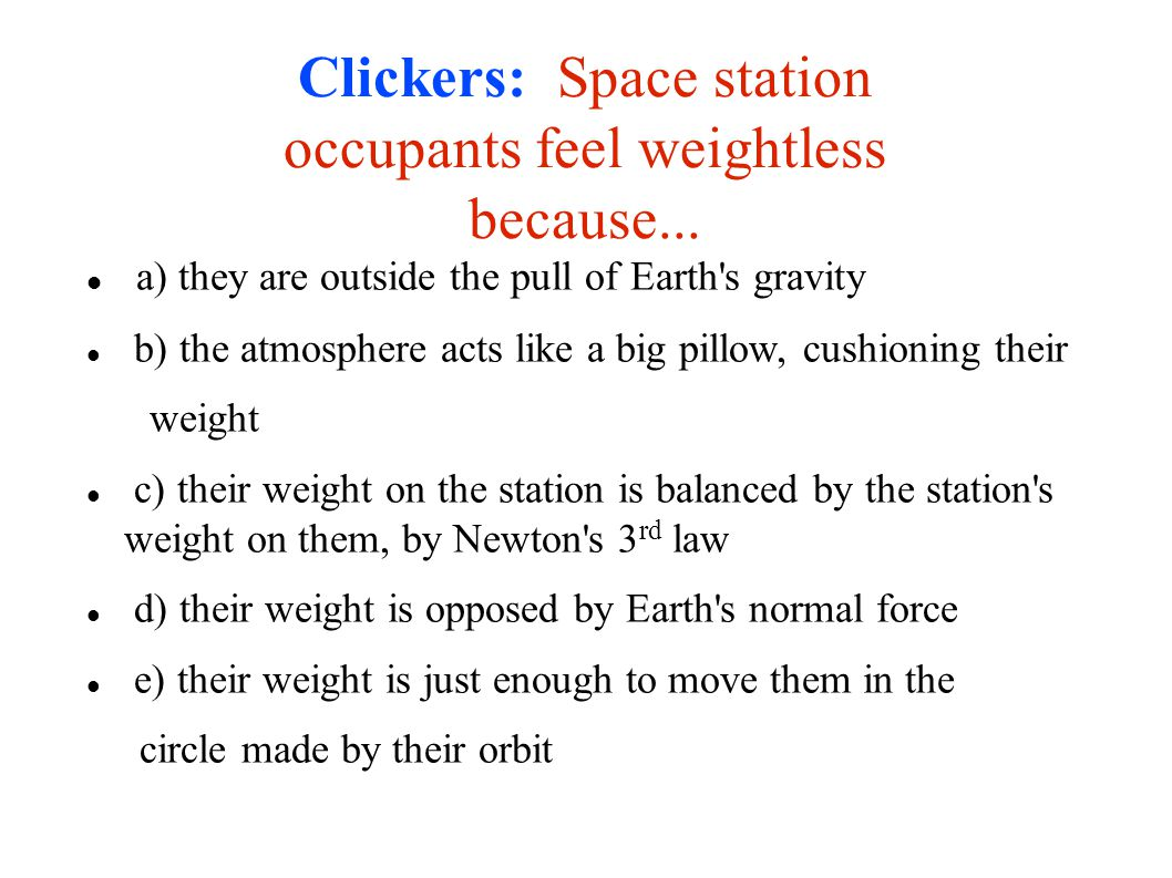 Clickers: Space station occupants feel weightless because...