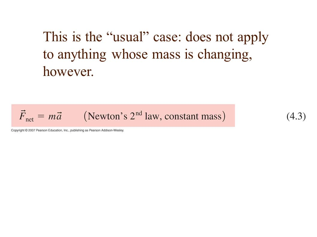 If mass is changing, Newton s second law becomes:...