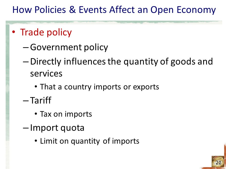 How Policies & Events Affect an Open Economy Trade policy – Government policy – Directly influences the quantity of goods and services That a country