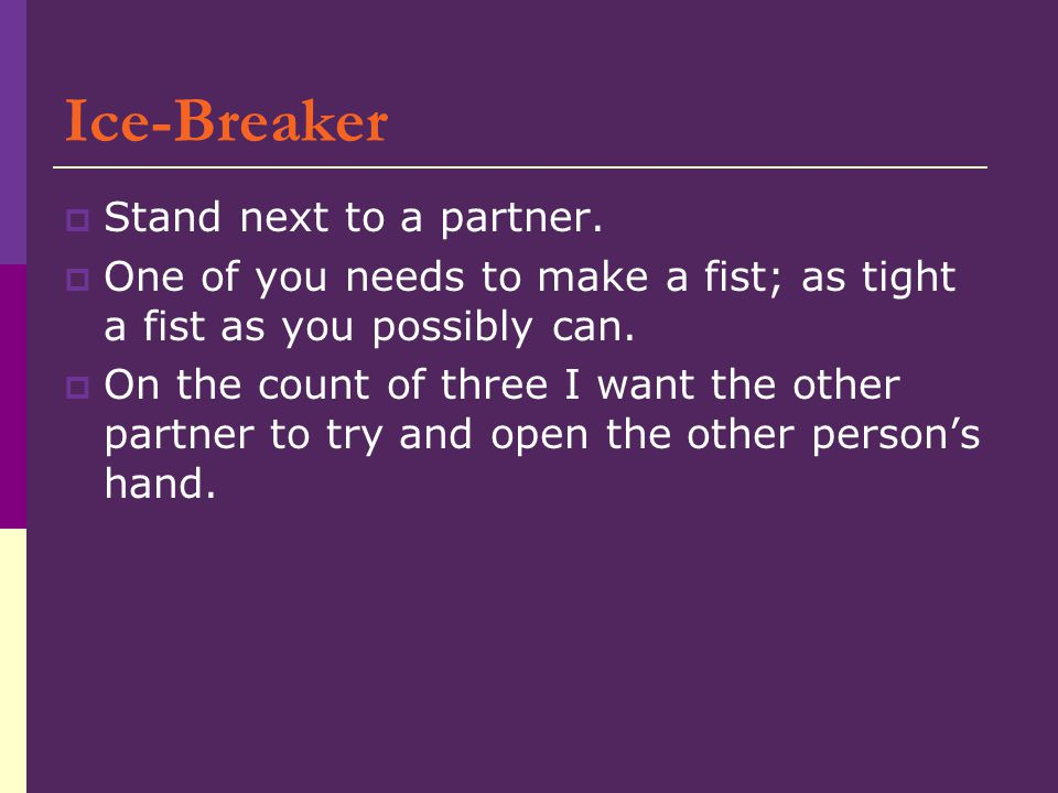 Ice-Breaker  Stand next to a partner.