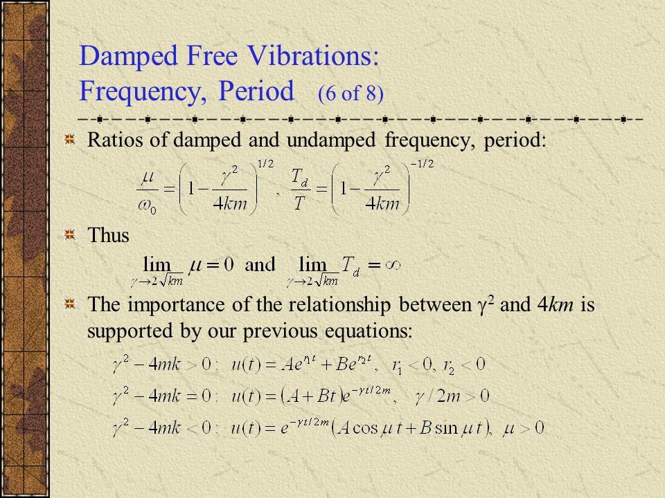Damped Free Vibrations: Frequency, Period (6 of 8) Ratios of damped and undamped frequency, period: Thus The importance of the relationship between 