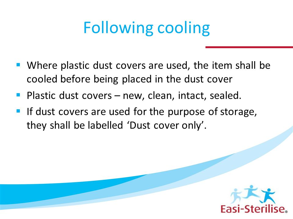 Following cooling  Where plastic dust covers are used, the item shall be cooled before being placed in the dust cover  Plastic dust covers – new, clean, intact, sealed.