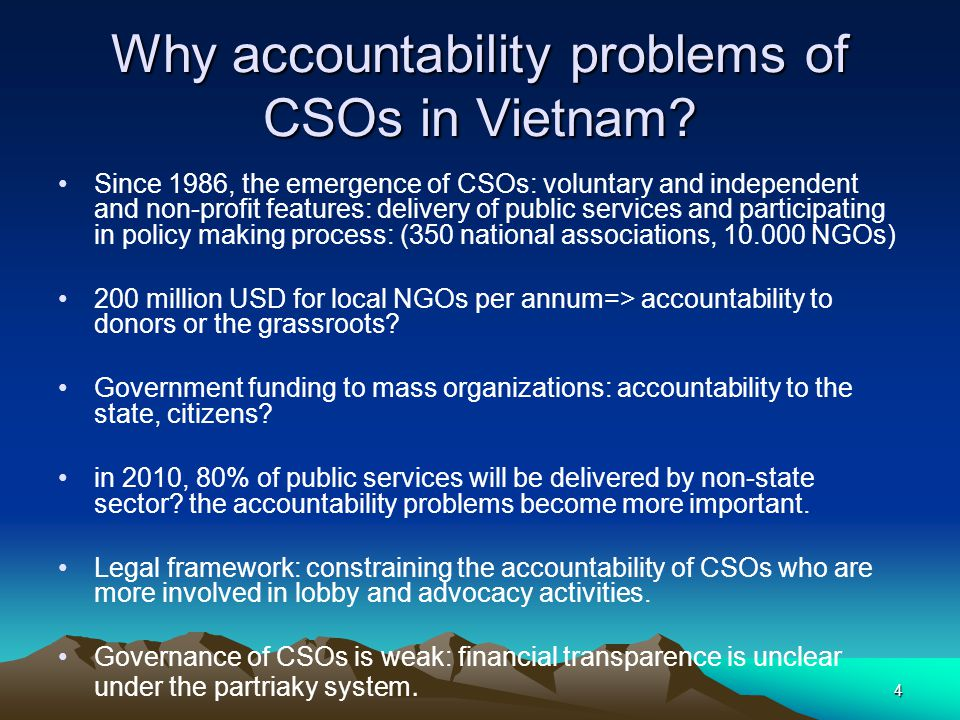 5 Conceptual framework Accountability: responsible of CSOs for their actions to the relevant stakeholders Short-term accountability (how to use resource and its immediate impacts on related people and organizations) versus strategic accountability.