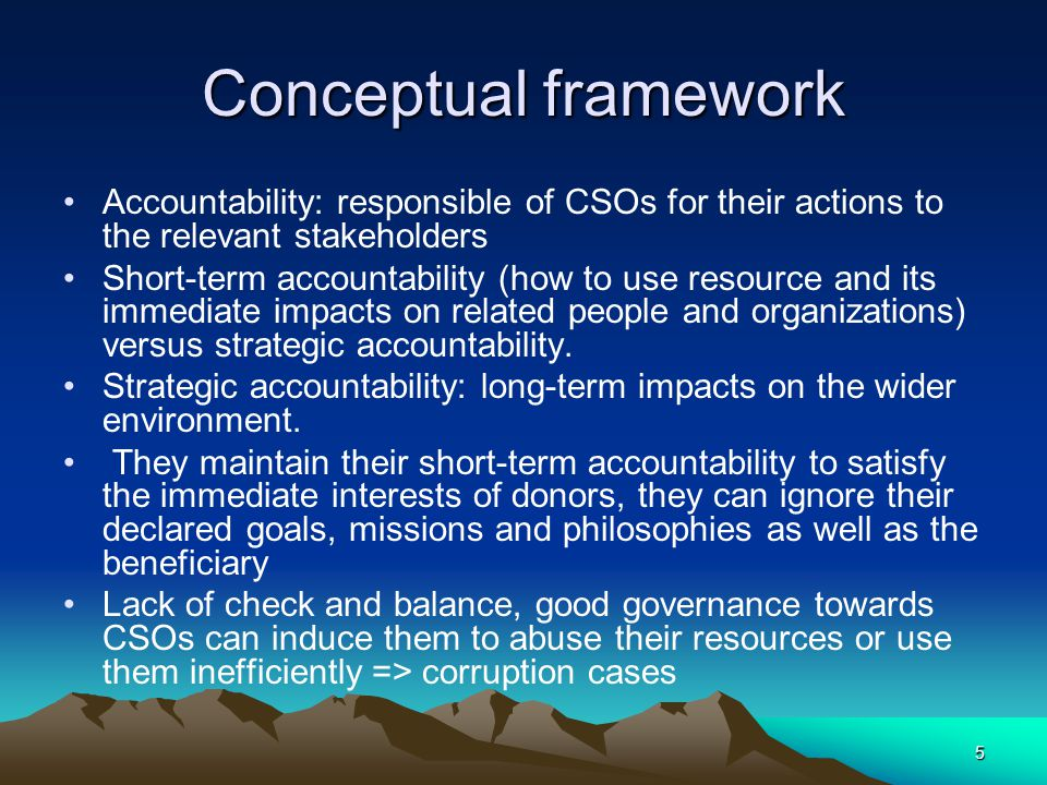 6 Downward accountability Accountable downwards to their partners, beneficiaries, staff and supporters; upwards Accountable to their trustees, donors and host governments.