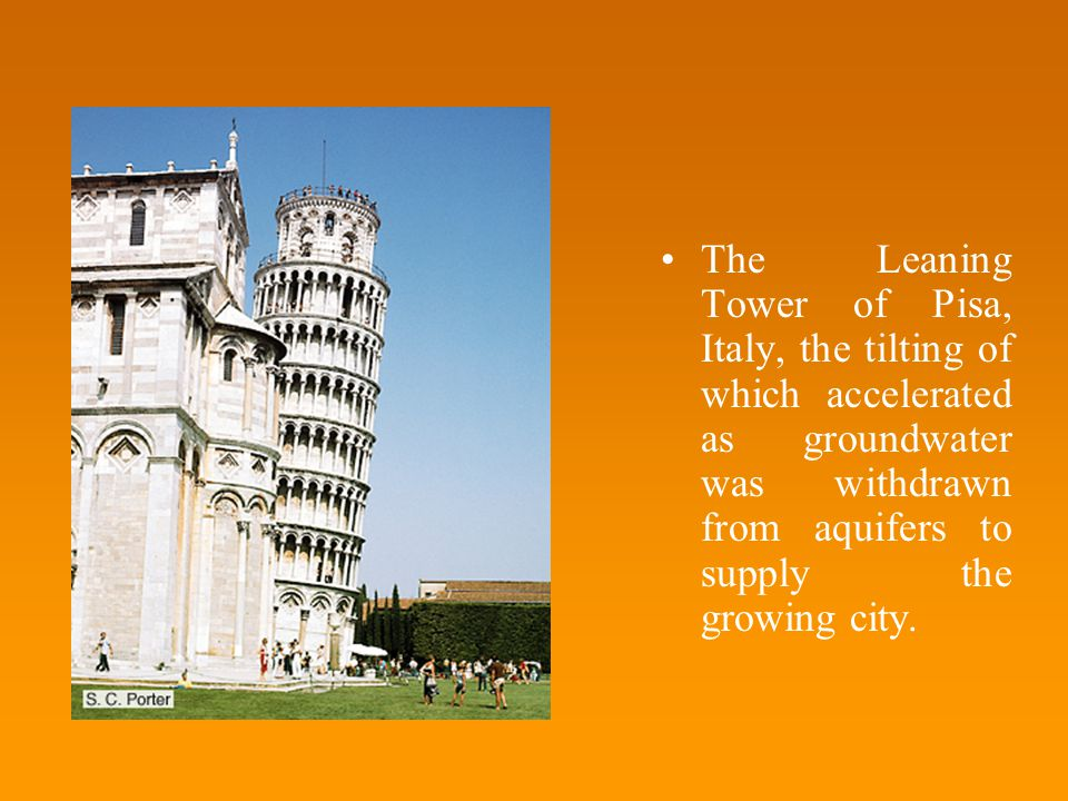 The Leaning Tower of Pisa, Italy, the tilting of which accelerated as groundwater was withdrawn from aquifers to supply the growing city.