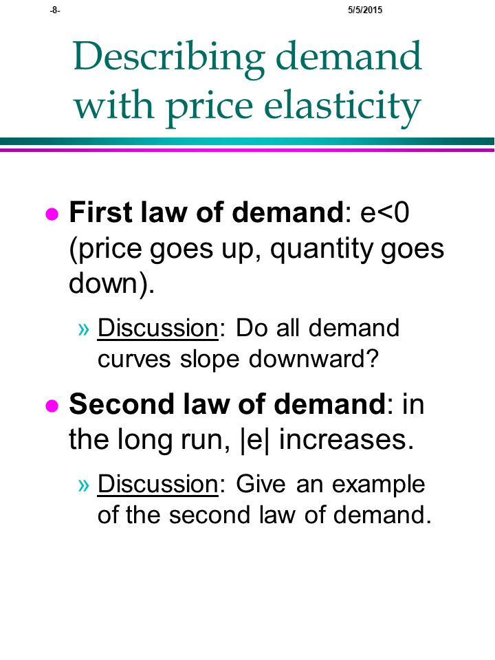 -8- 5/5/2015 Describing demand with price elasticity l First law of demand: e<0 (price goes up, quantity goes down).