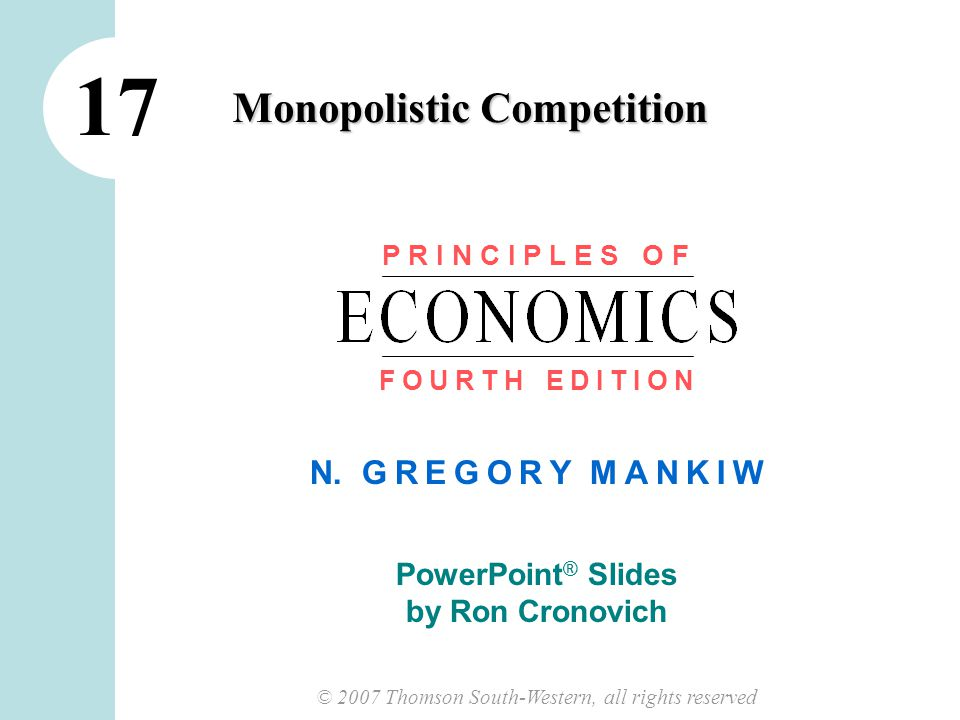 1 CHAPTER 17 MONOPOLISTIC COMPETITION In this chapter, look for the answers to these questions:  How is monopolistic competition similar to perfect competition.
