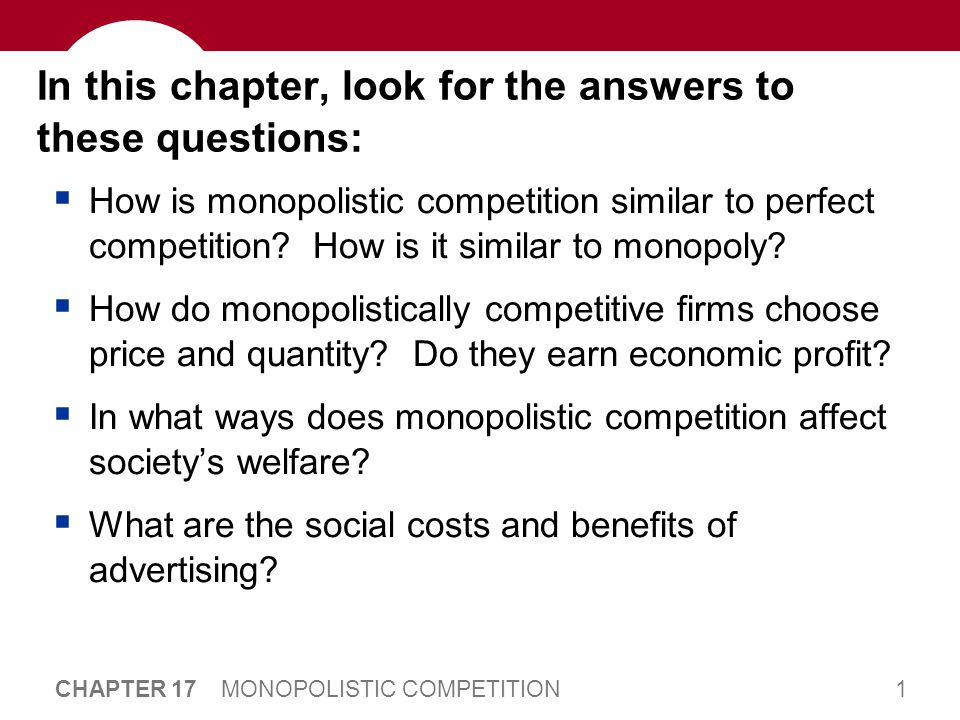 22 CHAPTER 17 MONOPOLISTIC COMPETITION CHAPTER SUMMARY  Monopolistic competition does not have all of the desirable welfare properties of perfect competition.