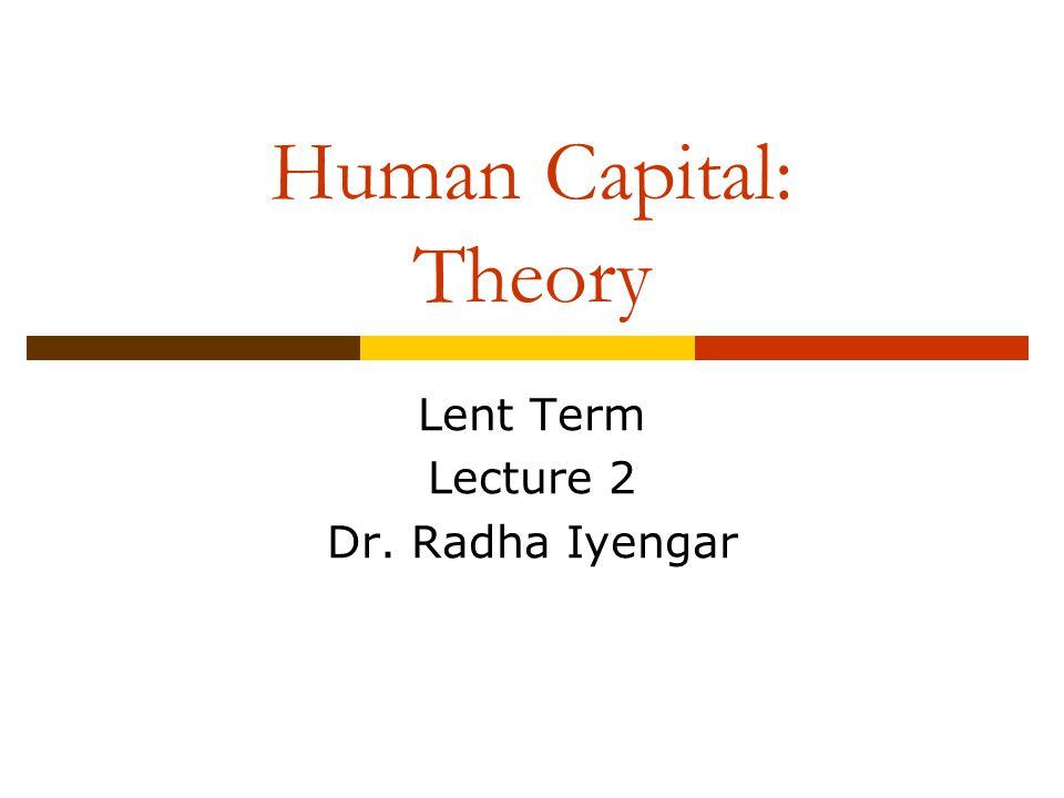 Human Capital: Theory Lent Term Lecture 2 Dr. Radha Iyengar