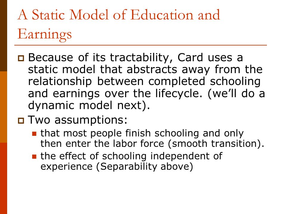 A Static Model of Education and Earnings  Because of its tractability, Card uses a static model that abstracts away from the relationship between com