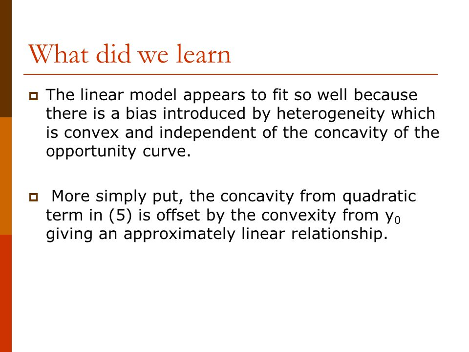 What did we learn  The linear model appears to fit so well because there is a bias introduced by heterogeneity which is convex and independent of the