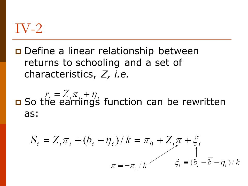 IV-2  Define a linear relationship between returns to schooling and a set of characteristics, Z, i.e.  So the earnings function can be rewritten as: