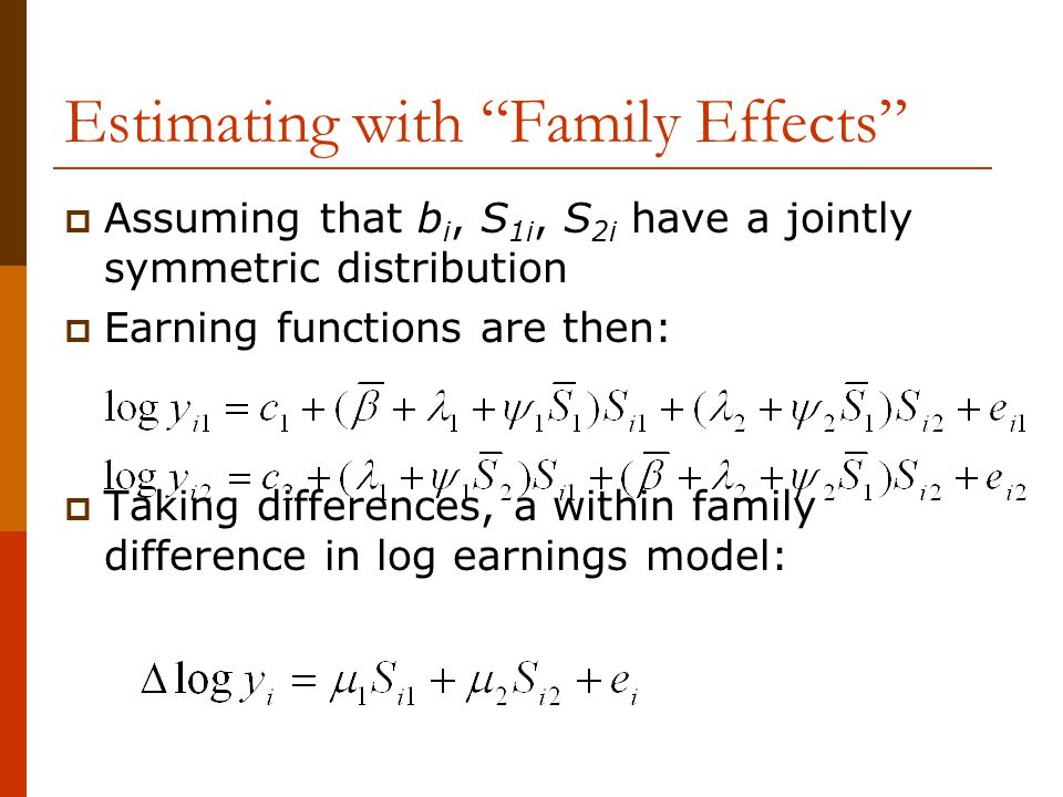 """Estimating with """"Family Effects""""  Assuming that b i, S 1i, S 2i have a jointly symmetric distribution  Earning functions are then:  Taking differen"""