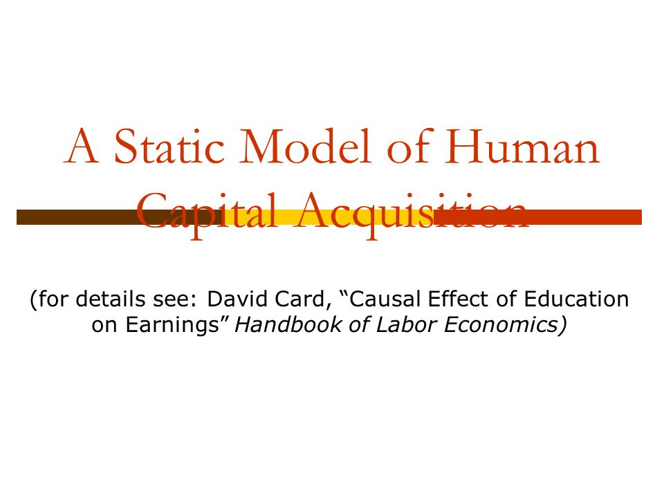 """A Static Model of Human Capital Acquisition (for details see: David Card, """"Causal Effect of Education on Earnings"""" Handbook of Labor Economics)"""