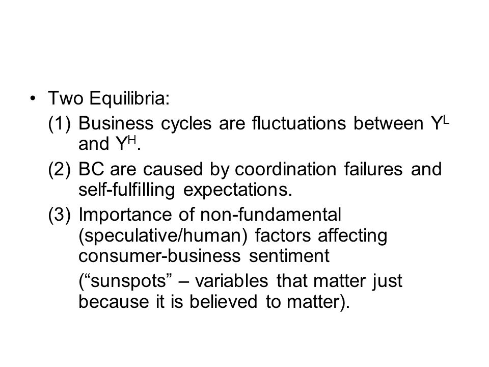 Two Equilibria: (1)Business cycles are fluctuations between Y L and Y H.