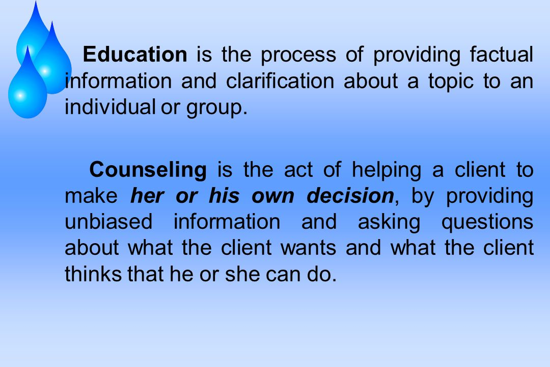 Education is the process of providing factual information and clarification about a topic to an individual or group.
