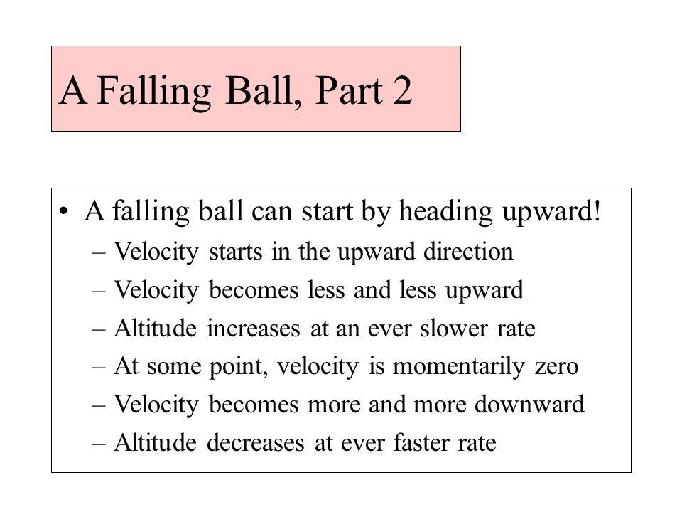 A Falling Ball, Part 2 A falling ball can start by heading upward.