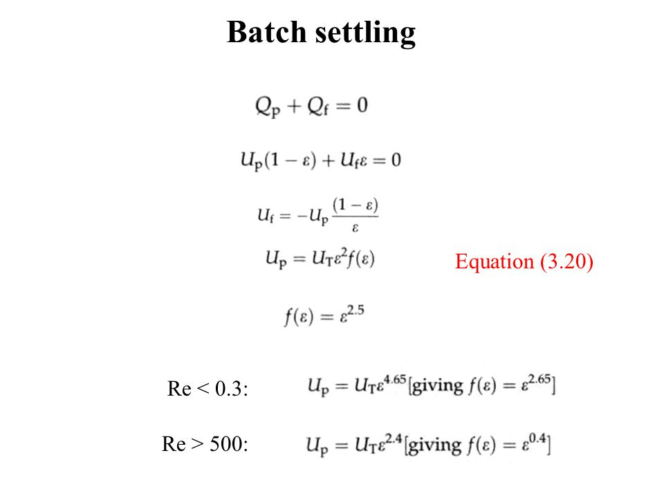 Batch settling Re < 0.3: Re > 500: Equation (3.20)