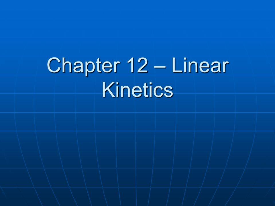 Chapter 12 – Linear Kinetics