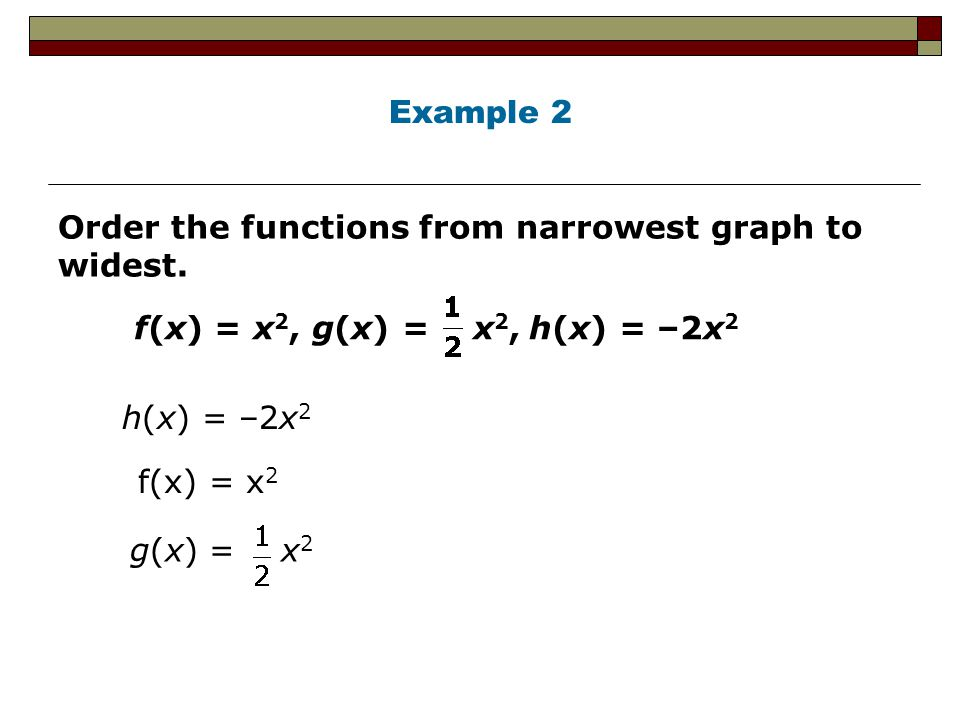 Example 2 Order the functions from narrowest graph to widest.