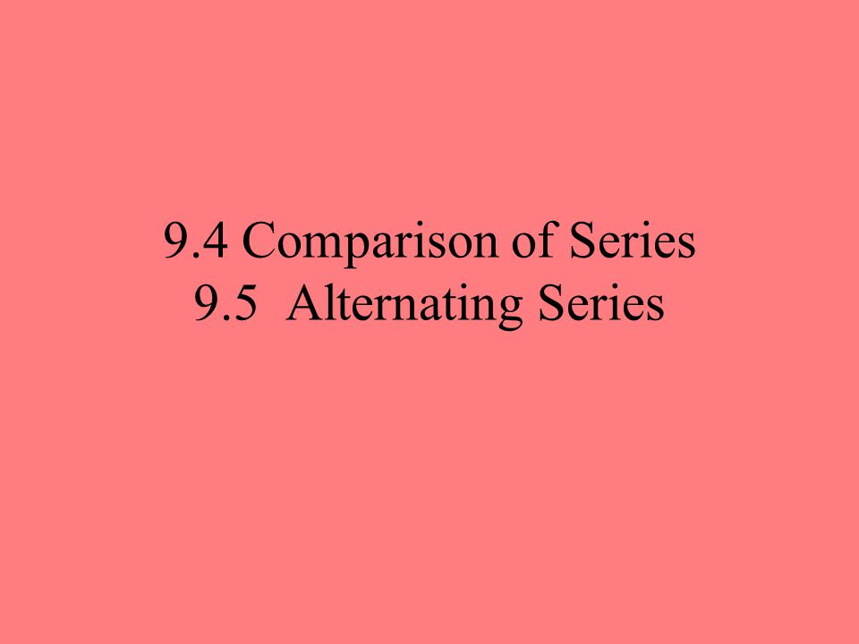 9.4 Comparison of Series 9.5 Alternating Series