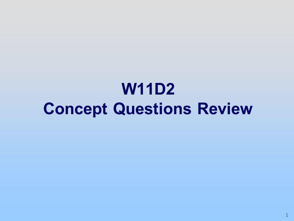1 W11D2 Concept Questions Review