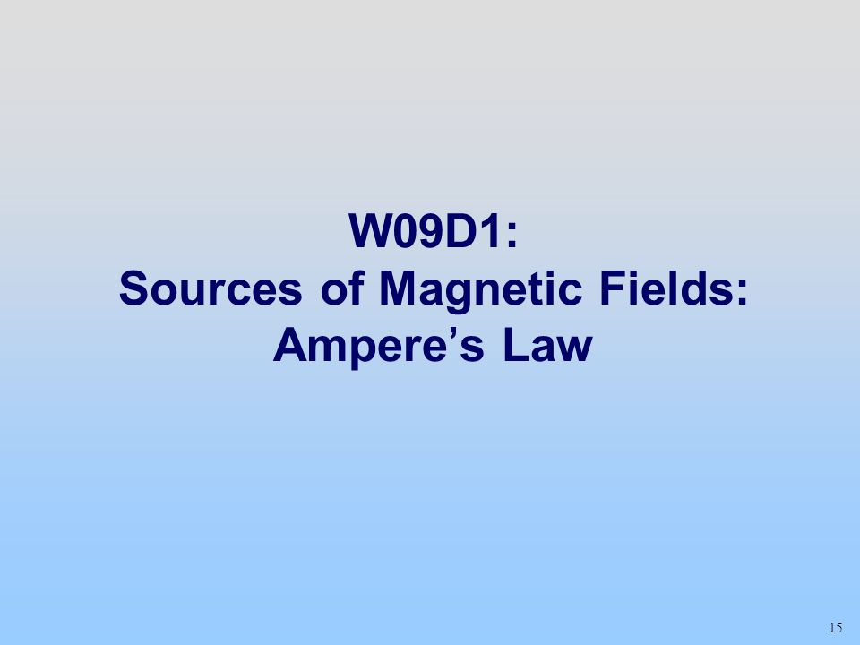 15 W09D1: Sources of Magnetic Fields: Ampere's Law