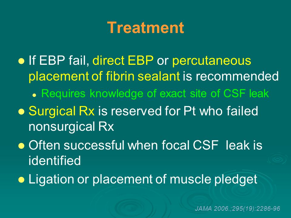 Treatment If EBP fail, direct EBP or percutaneous placement of fibrin sealant is recommended Requires knowledge of exact site of CSF leak Surgical Rx