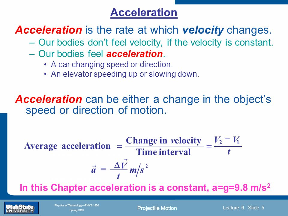 Projectile Motion Introduction Section 0 Lecture 1 Slide 26 Lecture 6 Slide 26 INTRODUCTION TO Modern Physics PHYX 2710 Fall 2004 Physics of Technology—PHYS 1800 Spring 2009 Physics of Technology Next Lab/Demo: Forces Thursday 1:30-2:45 ESLC 53 Ch 3 Next Class: Wednesday 10:30-11:20 BUS 318 room Read Ch 4