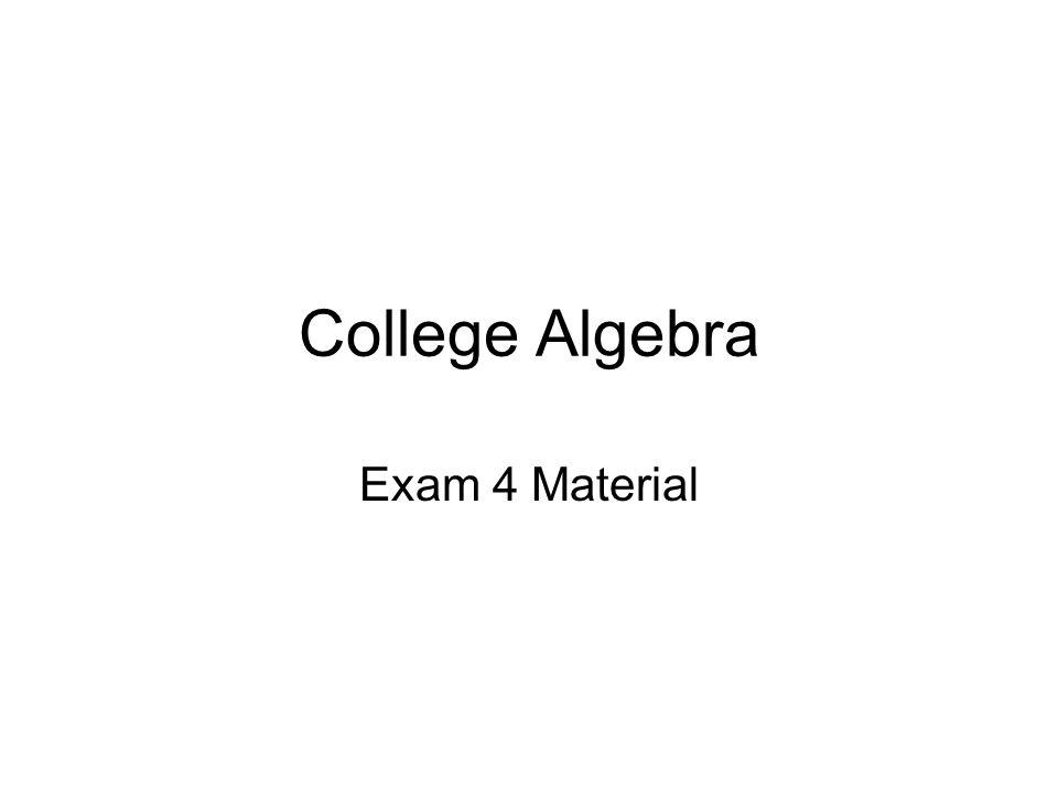 College Algebra Exam 4 Material
