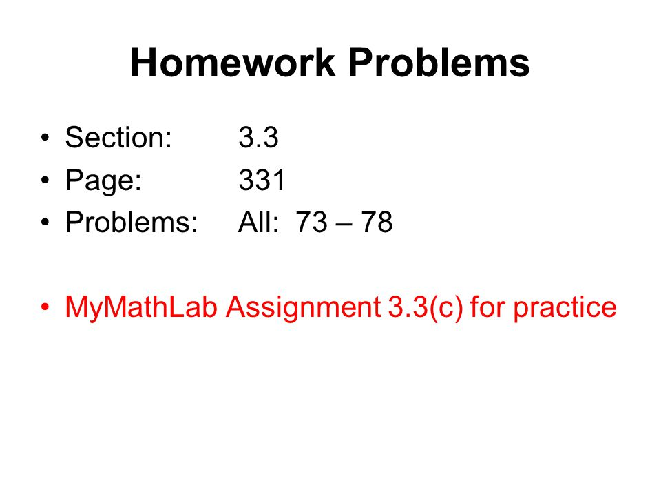 Homework Problems Section:3.3 Page:331 Problems:All: 73 – 78 MyMathLab Assignment 3.3(c) for practice