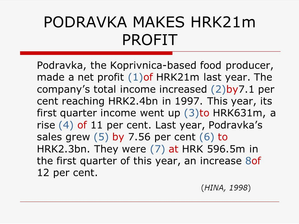 PODRAVKA MAKES HRK21m PROFIT Podravka, the Koprivnica-based food producer, made a net profit (1)of HRK21m last year.