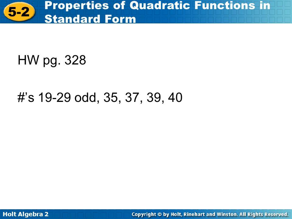 Holt Algebra 2 5-2 Properties of Quadratic Functions in Standard Form HW pg. 328 #'s 19-29 odd, 35, 37, 39, 40